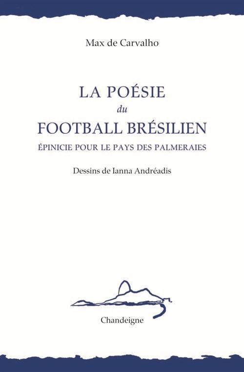 La poésie du football brésilien ; épinicie au pays des palmeraies