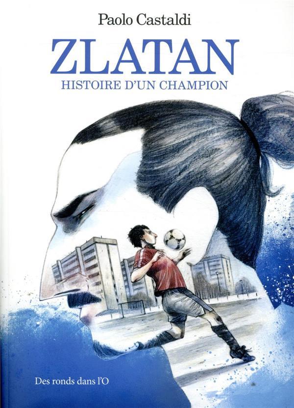 Zlatan ;  l'histoire d'un champion