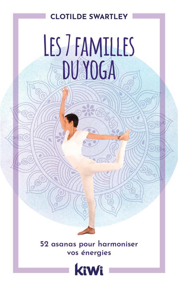 le yoga des 7 familles ; 52 asanas pour harmoniser vos énergies