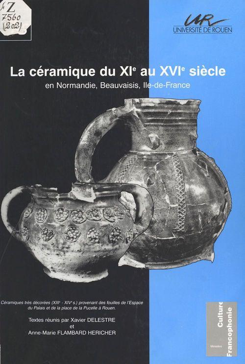 La ceramique du xie au xvie siecle en normandie, beauvaisis, ile-de-france