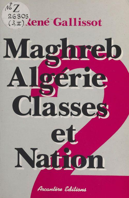 Maghreb-Algérie, classes et nation (2) : Libération nationale et Guerre d'Algérie  - René Gallissot