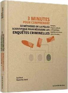 3 minutes pour comprendre ; 50 méthodes de la police scientifique pour résoudre les enquêtes criminelles