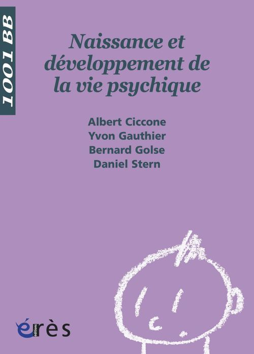 Vente EBooks : Naissance et développement de la vie psychique - 1001 bb n°3  - Albert Ciccone  - Bernard Golse  - Yvon, Gauthier,