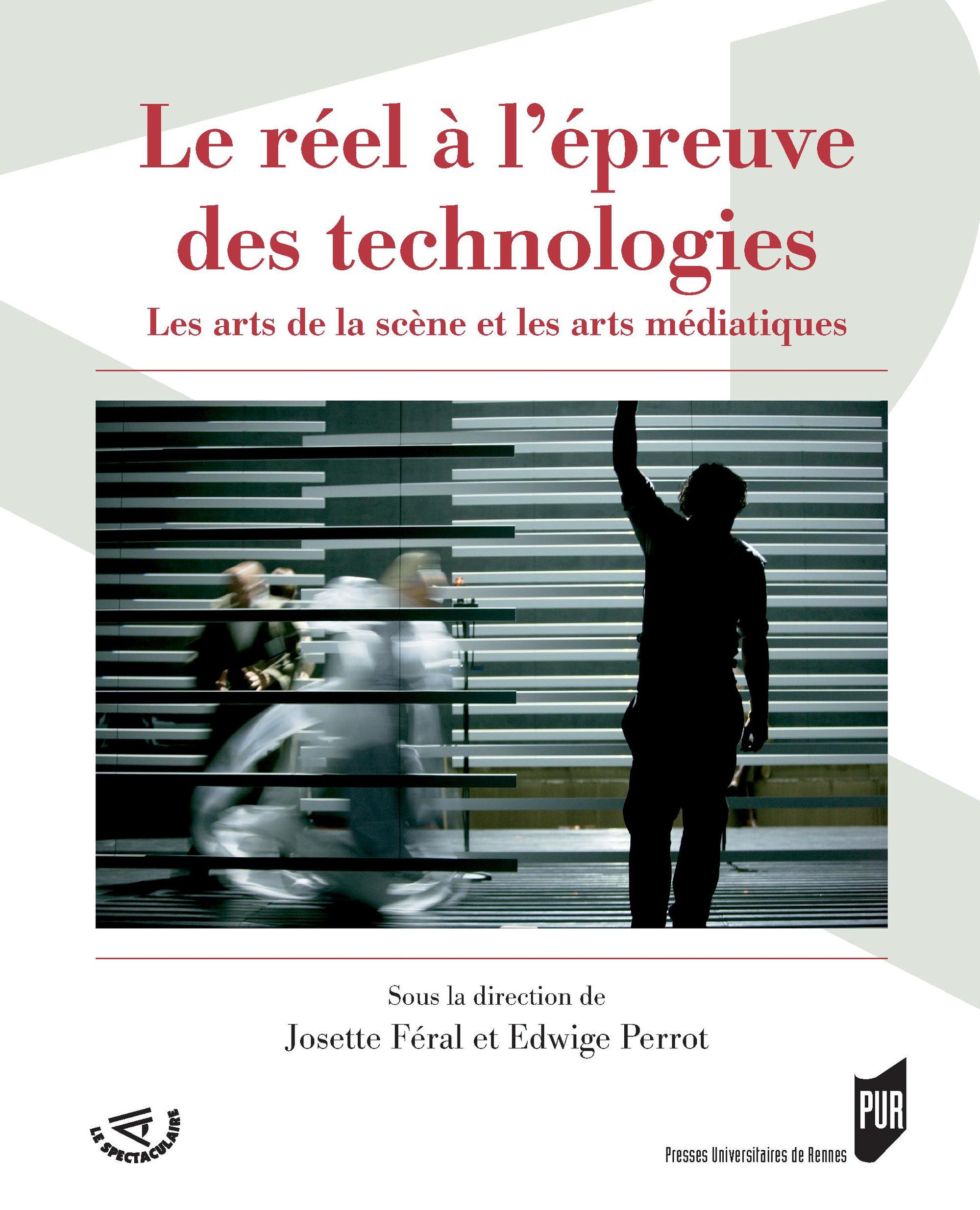 Le réel à l'épreuve des technologies ; les arts de la scène et les arts médiatiques