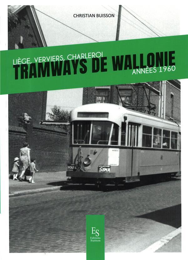 Tramways de Wallonie ; Liège, Verviers, Charleroi, années 1960
