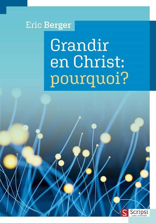 Grandir en Christ: pourquoi?