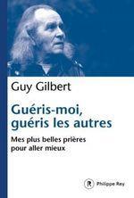 Vente EBooks : Guéris-moi, guéris les autres  - Guy Gilbert