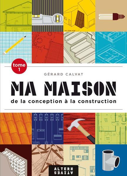 Ma Maison T.1 ; De La Conception A La Construction