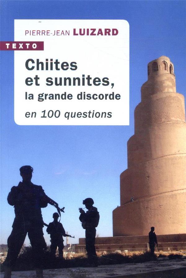 CHIITES ET SUNNITES  -  LA GRANDE DISCORDE EN 100 QUESTIONS