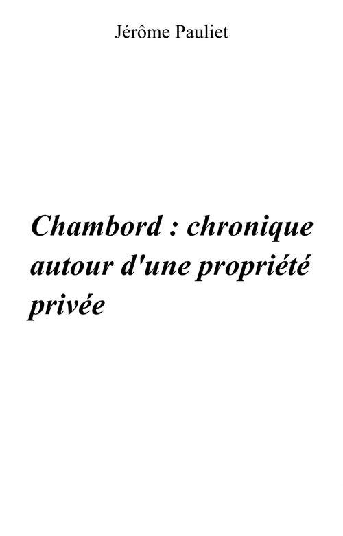 Chambord : chronique autour d'une propriété privée  - Jerome Pauliet