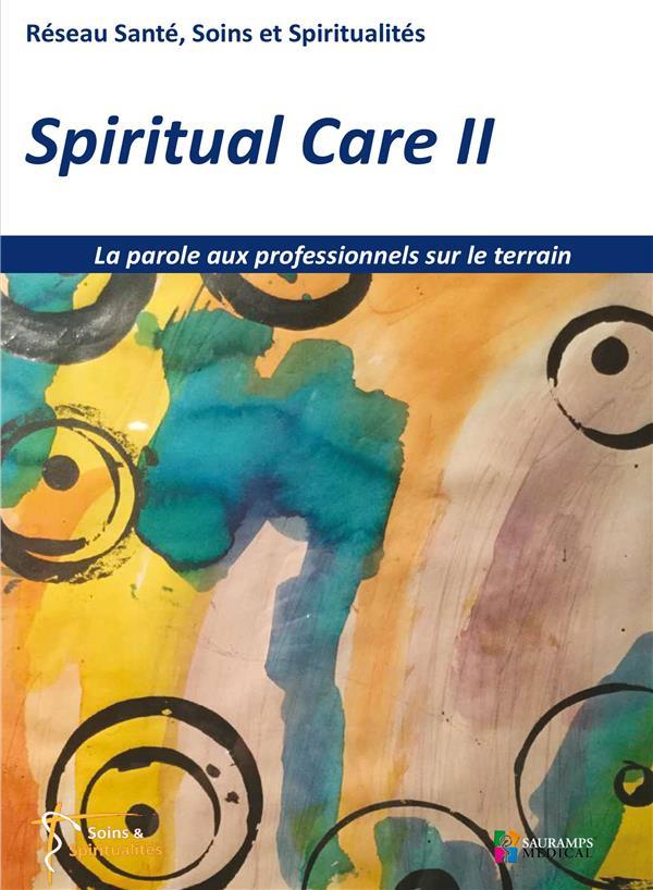 Spiritual care t.2 ; la parole aux professionnels sur le terrain