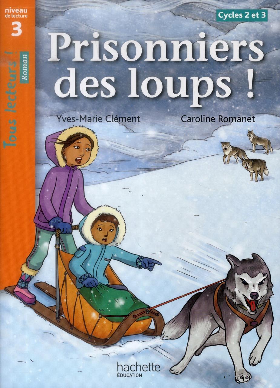 TOUS LECTEURS ! ; prisonniers des loups ; niveau 3 ; cycles 2 et 3 ; livre de l'élève