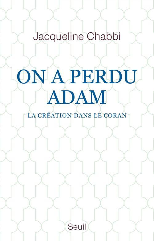 On a perdu Adam ; la création dans le Coran