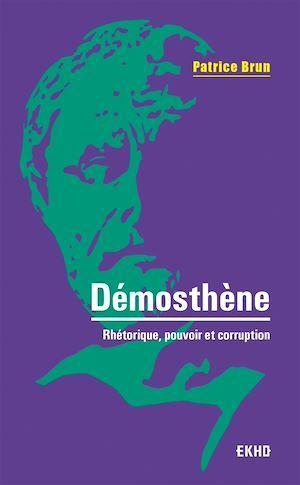 Démosthène : rhétorique, pouvoir et corruption