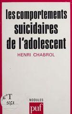 Les Comportements suicidaires de l'adolescent  - Henri Chabrol