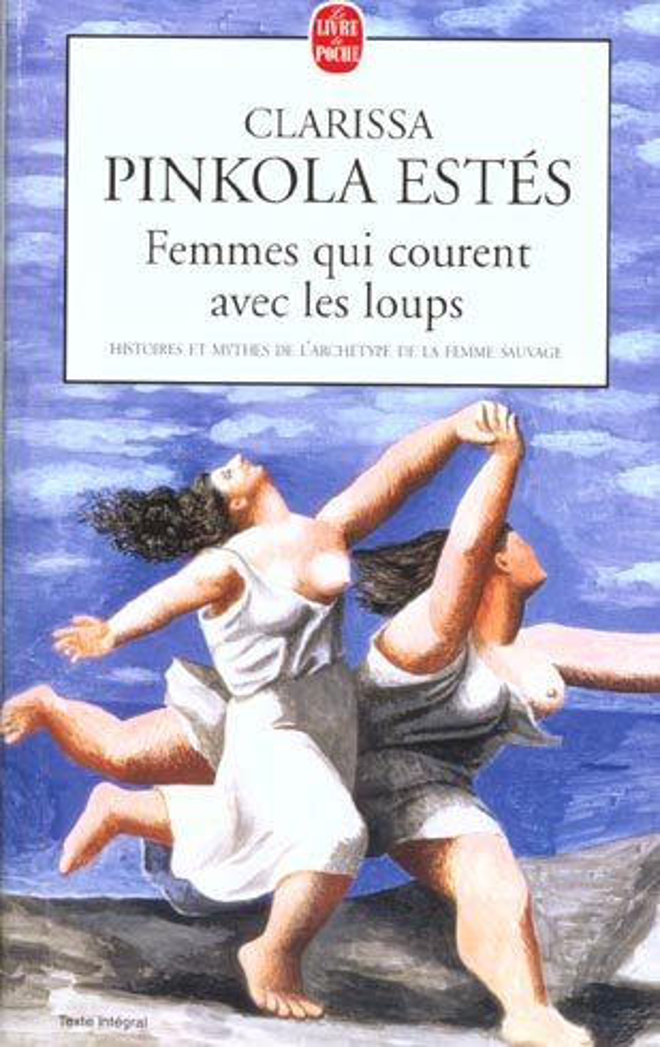 Femmes qui courent avec les loups ; histoires et mythes de l'archétype de la femme sauvage