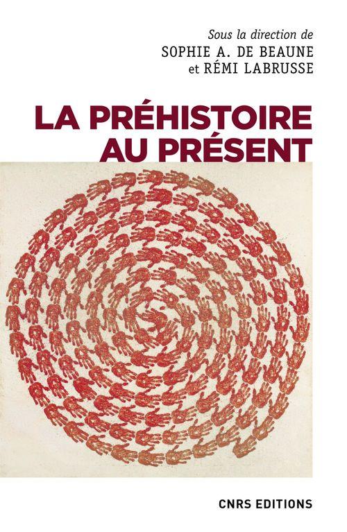 La préhistoire au présent  - Sophie A. de Beaune  - Remi Labrusse  - Collectif
