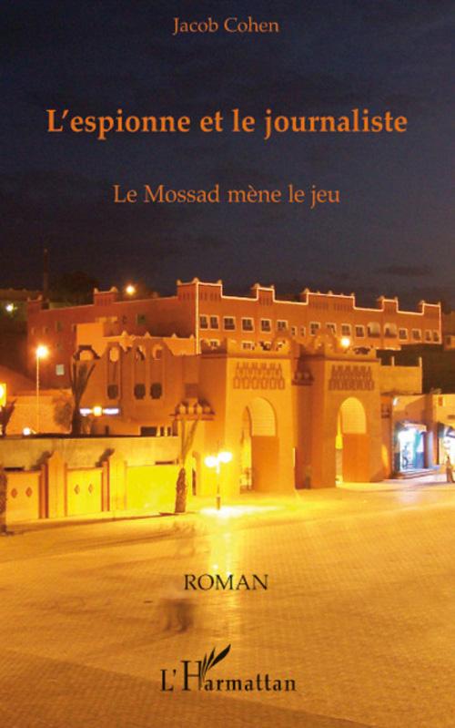 L'Espionne Et Le Journaliste ; Le Mossad Mene Le Jeu