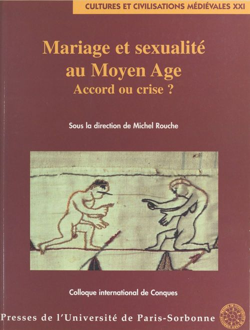 Mariage et sexualite au moyen age. accord ou crise