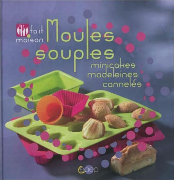 Moules souples, minicakes, madeleines, cannelés