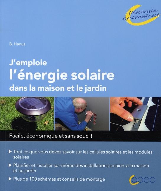 J'emploie l'énergie solaire dans la maison et le jardin