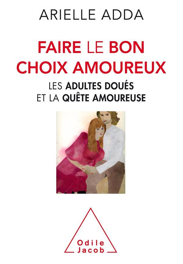 FAIRE LE BON CHOIX AMOUREUX  -  LES ADULTES DOUES ET LA QUETE AMOUREUSE ADDA, ARIELLE