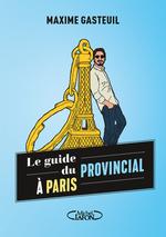 Vente Livre Numérique : Le guide du provincial à Paris  - Maxime Gasteuil