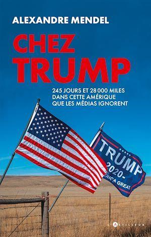 Chez Trump ; 245 jours et 41000 miles dans cette Amérique que les médias ignorent