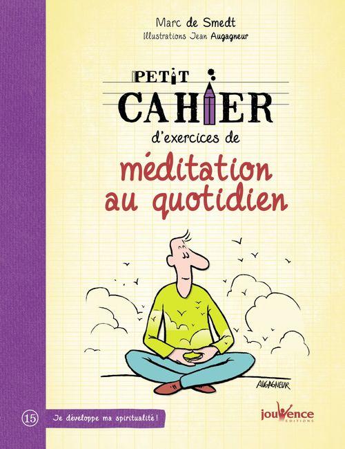 Petit cahier d'exercices de méditation au quotidien  - Marc De Smedt  - Jean Augagneur