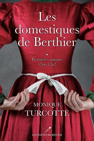 les domestiques de Berthier t.1 ; premières amours : 1766-1767