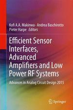 Efficient Sensor Interfaces, Advanced Amplifiers and Low Power RF Systems  - Andrea Baschirotto - Pieter Harpe - Kofi A. A. Makinwa