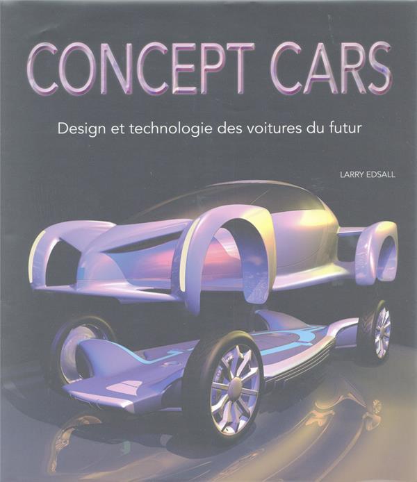 CONCEPT CARS  -  DESIGN ET TECHNOLOGIE DES VOITURES DU FUTUR