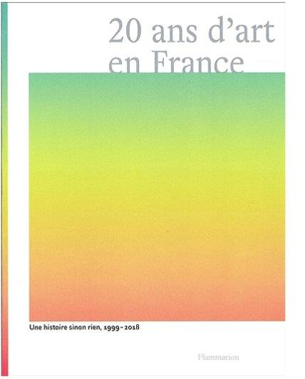 20 ans d'art en France ; une histoire, sinon rien