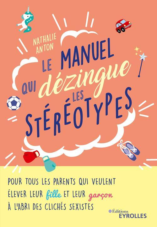 Le manuel qui dézingue les stéréotypes ; pour tous les parents qui veulent élever leur fille et leur garçon à l'abri des clichés