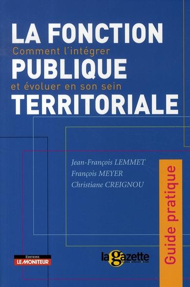La fonction publique territoriale ; comment l'intégrer et évoluer en son sein