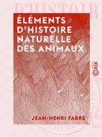 Vente Livre Numérique : Éléments d'histoire naturelle des animaux  - Jean-Henri Fabre