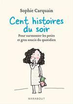 Vente EBooks : Cent histoires du soir ; pour surmonter les petits et gros soucis du quotidien  - Sophie Carquain