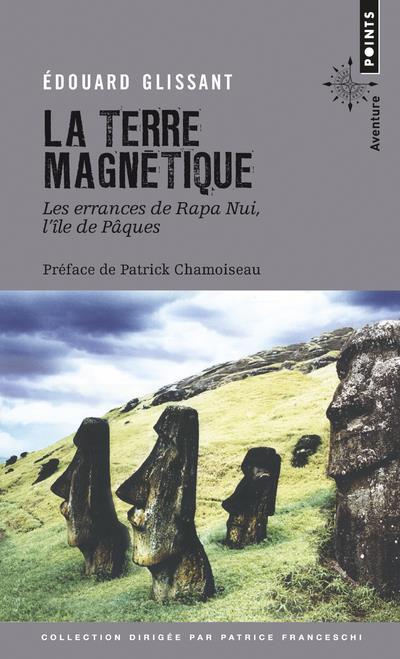 La terre magnétique ; les errances de Rapa Nui, l'île de Pâques