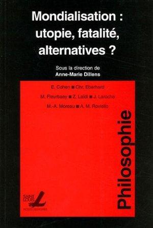 Mondialisation : utopie fatalite alternatives ?