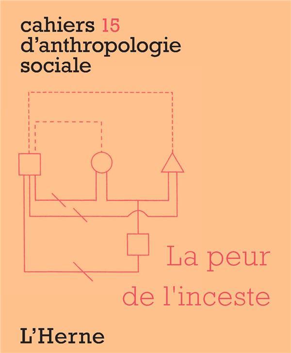 CAHIERS D'ANTHROPOLOGIE SOCIALE T.15  -  LA PEUR DE L'INCESTE