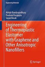 Engineering of Thermoplastic Elastomer with Graphene and Other Anisotropic Nanofillers  - Poulomi Dasgupta - Sayan Basak - Abhijit Bandyopadhyay