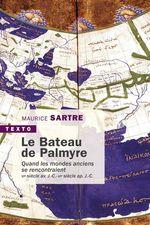 Vente EBooks : Le Bateau de Palmyre. Quand les mondes anciens se rencontraient  - Maurice SARTRE