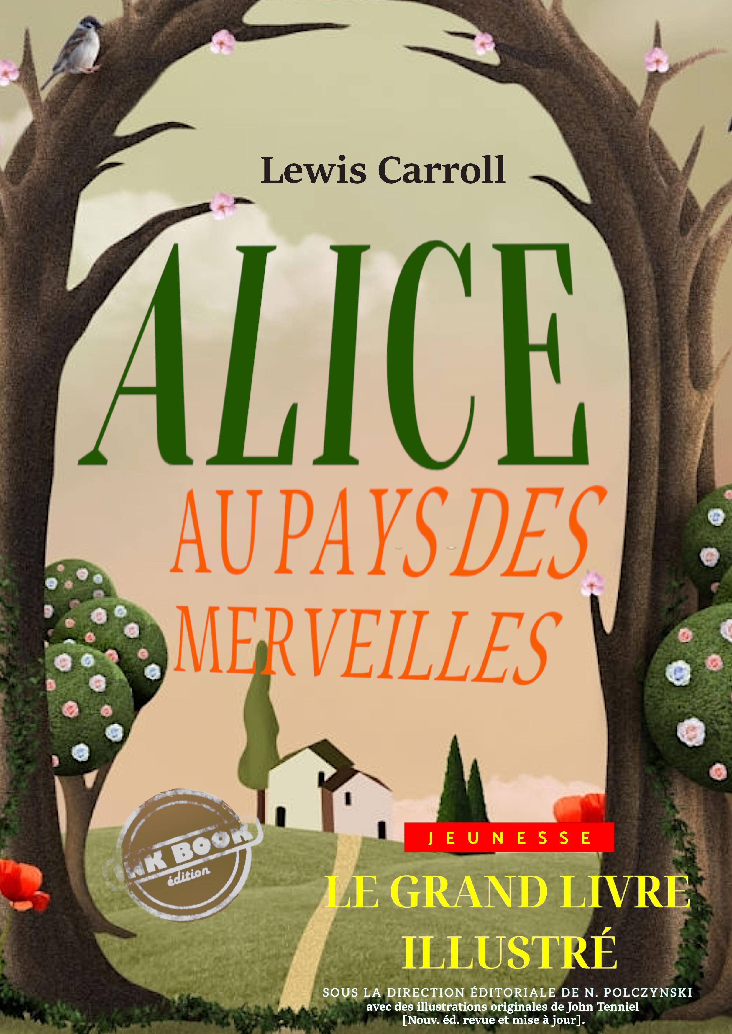 Alice au pays des merveilles - Texte complet et annoté, précédé d'une préface en vers de Lewis Carrol, et avec des illustrations originales de John Tenniel [nouv. éd. entièrement revue et corrigée].