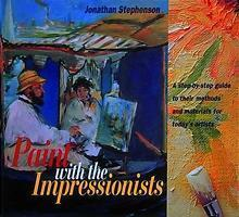 Paint with the impressionists a step by step guide (harcback)