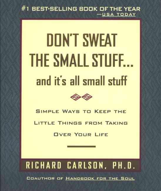 DON''T SWEAT THE SMALL STUFF AND IT''S ALL SMALL STUFF