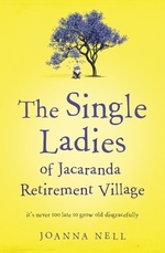 The Single Ladies of Jacaranda Retirement Village  - Joanna Nell