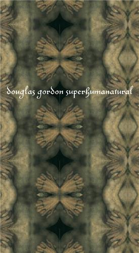 Douglas gordon superhumanatural /anglais