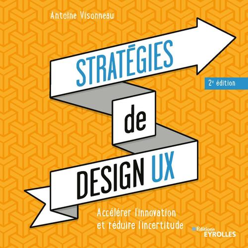 Stratégies de design UX ; accélérer l'innovation et réduire l'incertitude (2e édition)