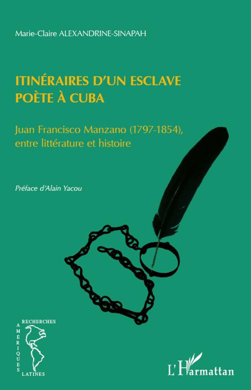 itinéraires d'un esclave poète à Cuba ; Juan Francisco Manzano (1797-1854), entre littérature et histoire