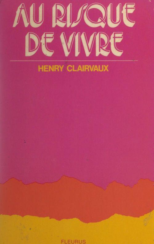 Au risque de vivre  - Henry Clairvaux